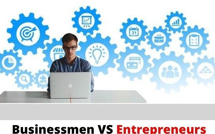What Are The Differences Between Entrepreneurs And Businessmen?