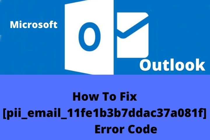 How To Solve Error Message [pii_email_11fe1b3b7ddac37a081f] In Microsoft Outlook
