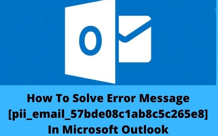 How To Solve Error Message [pii_email_57bde08c1ab8c5c265e8] In Microsoft Outlook