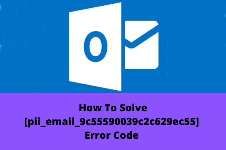 How To Solve Error Code [pii_email_9c55590039c2c629ec55] In Outlook Mail?