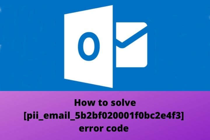 How To Solve Error Code [pii_email_5b2bf020001f0bc2e4f3] In Outlook Mail?
