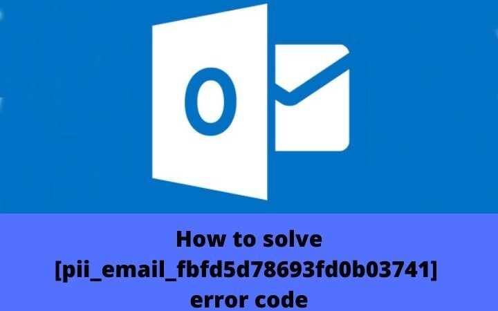 How To Fix [pii_email_fbfd5d78693fd0b03741] Error Code
