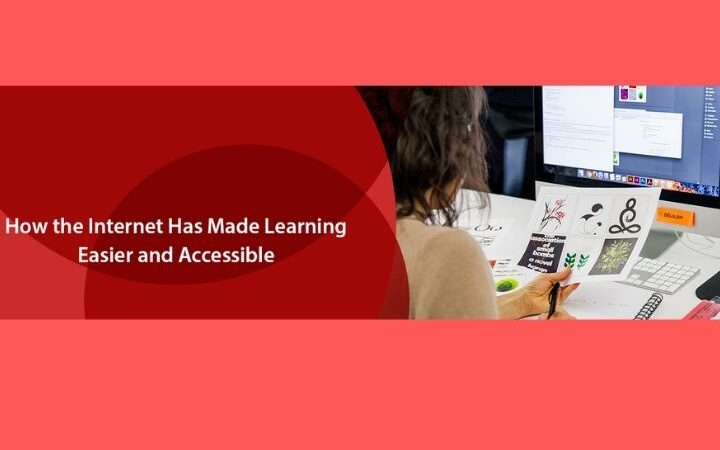 How The Internet Has Made Learning Easier And Accessible